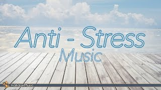 Relaxing Music - Anti-stress | Instrumental Music, Background Music, Stress Relief Music