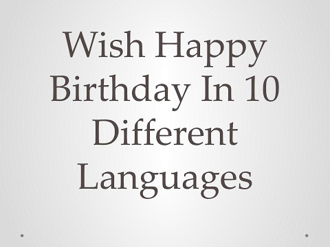 Wish happy birthday in 10 different languages YouTube – Different Birthday Greetings