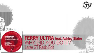 Ferry Ultra Feat. Ashley Slater - Why Did You Do It (Larse GT Mix Radio Edit)
