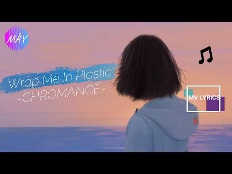 mv-lyrics-/vietsub--wrap-me-in-plastic---chromance--- -mÂy