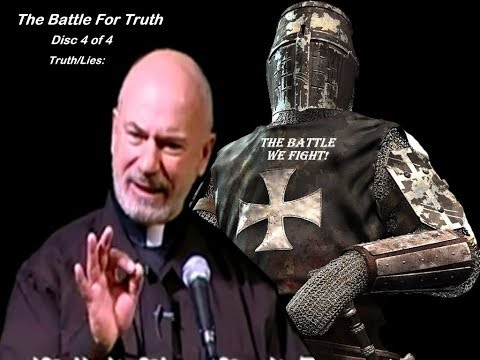 THE BATTLE FOR TRUTH (pt.4) Truth/Lies: The Battle We Fight! - Fr. Corapi