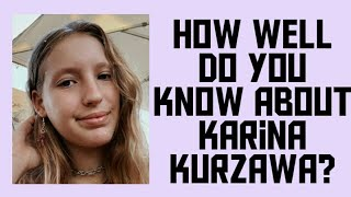How well do you know about Karina Kurzawa? *FIRST VIDEO*