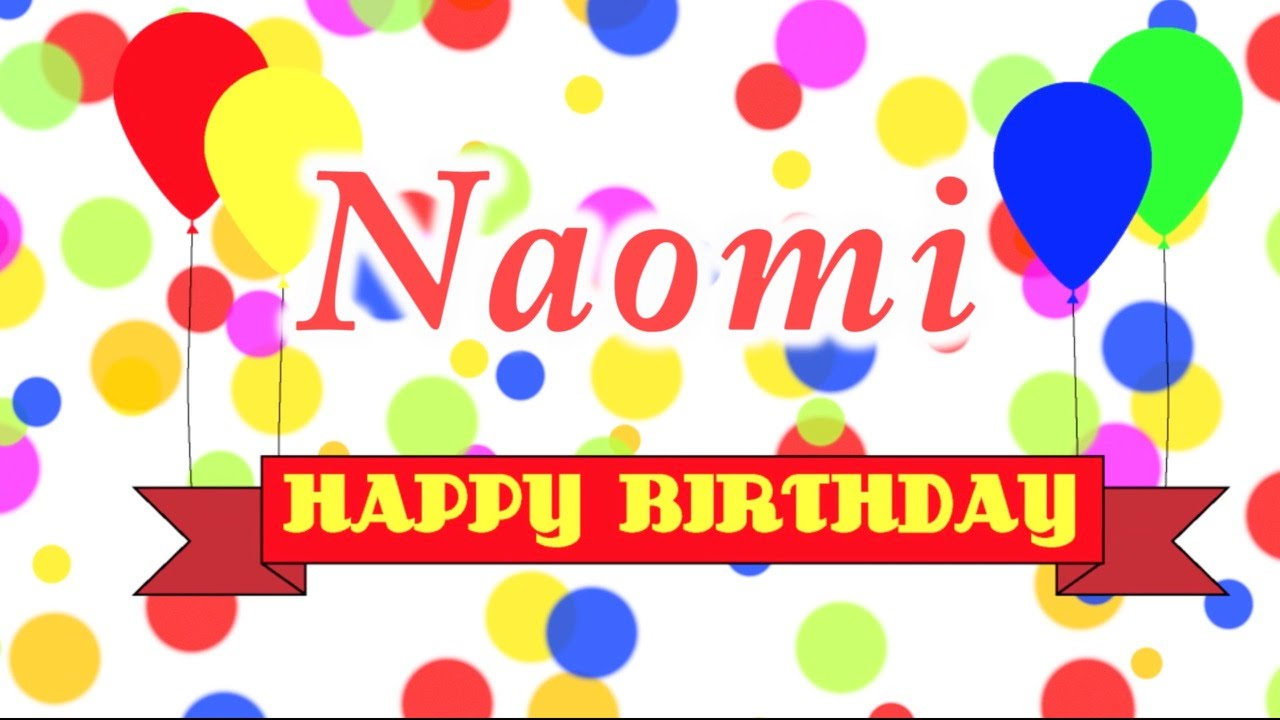 Happy Birthday Naomi Song