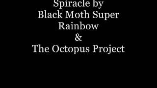 Spiracle - Black Moth Super Rainbow & The Octopus Project