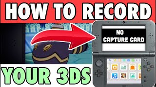 HOW TO RECORD A NINTENDO 3DS : Without a Capture Card (How to record your 3ds Screen no Capture Card