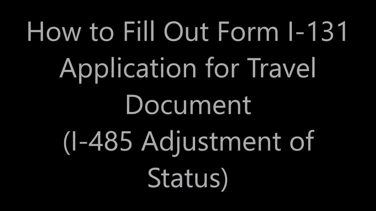 How To Fill Out Form I 131 Application For Travel Abroad Adjustment