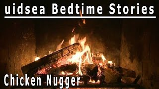 uidsea Bedtime Stories | Chicken Nugger