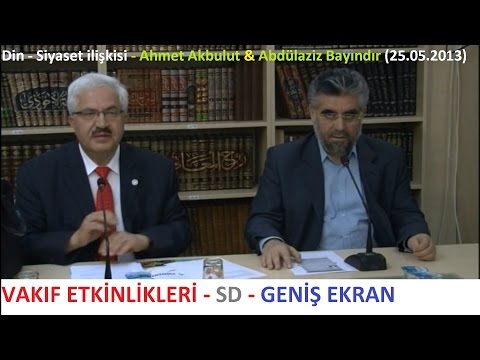 Din - Siyaset ilişkisi - Ahmet Akbulut & Abdülaziz Bayındır (25.05.2013)