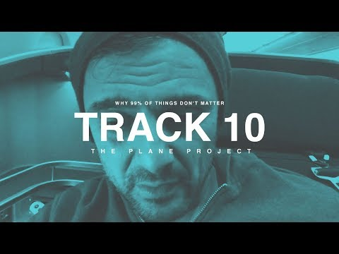 TRACK 10: WHY 99% OF THINGS DON'T MATTER