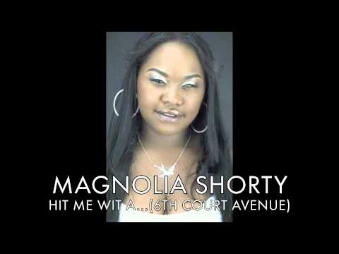 HIT ME WIT A(MAGNOLIA SHORTY)