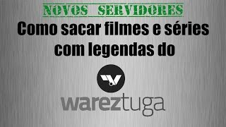 Como sacar filmes com legendas do Wareztuga.co