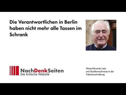 Die Verantwortlichen in Berlin haben nicht mehr alle Tassen im Schrank | Albrecht Müller