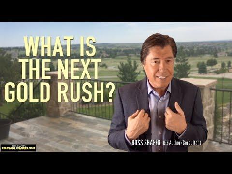 WHAT's THE NEXT GOLD RUSH?   Ross Shafer   Leadership Keynote Speaker & Author
