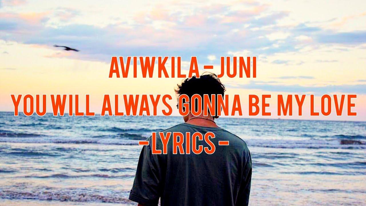 Download Aviwkila - juni ( will always gonna be my love) - lyrics -