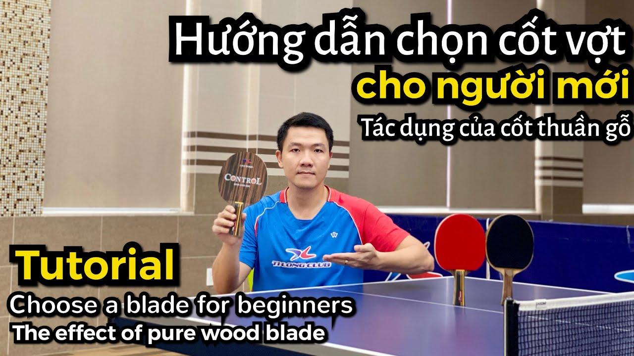 How to choose a blade for beginners   Cách chọn cốt vợt bóng bàn cho người mới