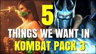 5 Things We Want In Kombat Pack 3/Future DLC! (Mortal Kombat X)