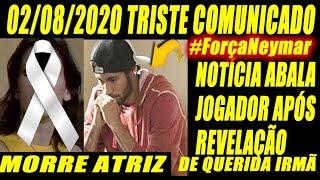 02/08/2020 Urgente Brasil! Tristeza ! Chega Triste Comunicado Jogador Neymar Após Notícia Familiar