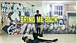 BRING ME BACK - Yo Yo Honey Singh || Vivek Lamyan dance choreography