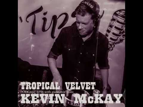 TROPICAL VELVET PODCAST EP56 MIXED BY KORT GUEST MIX KEVIN MCKAY