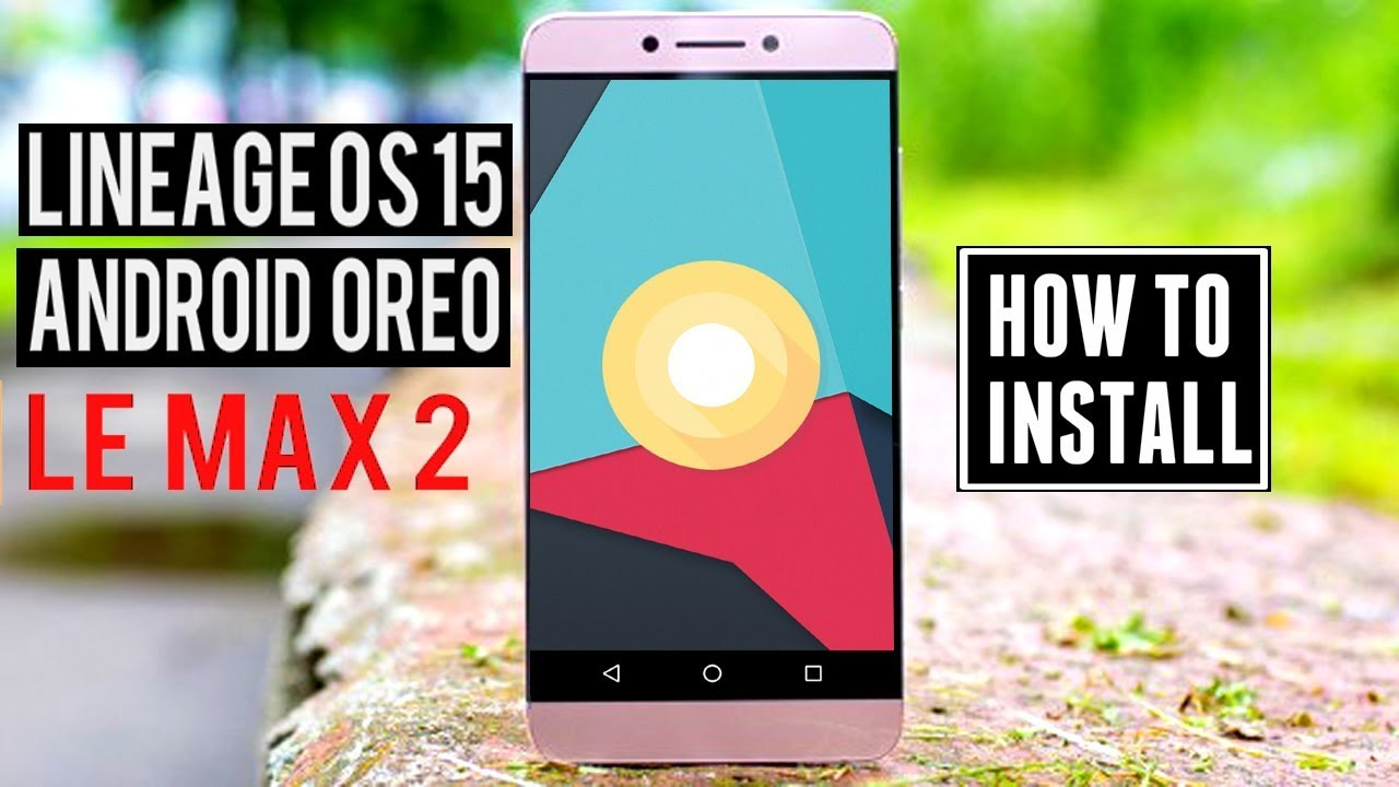 Android Oreo Update For LeEco Le Max 2 (LineageOS 15) | Installation &  Features