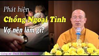 2 Điều Người Vợ Nên Làm Khi Phát Hiện Chồng Ngoại Tình - Thầy Thích Trúc Thái Minh
