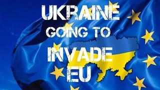 UKRAINE are going to invade European Union