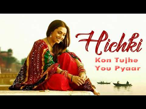 Kon Tujhe | Hichki | Rani Mukherjee | Latest Bollywood Song 2018