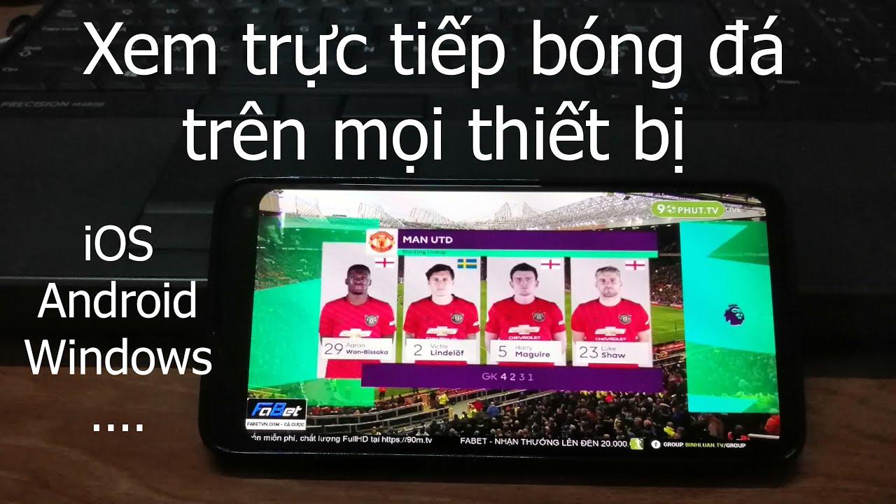 Cách xem trực tiếp bóng đá trên mọi thiết bị iOS, Android, Windows, … có bình luận tiếng Việt