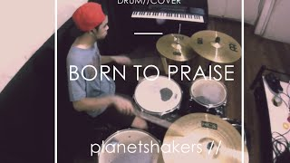 Planetshakers | Born to Praise | Drum Cover | Chino Lim