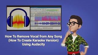 Live Stream Audacity: How To Remove Vocal (How To Create Karaoke Version)