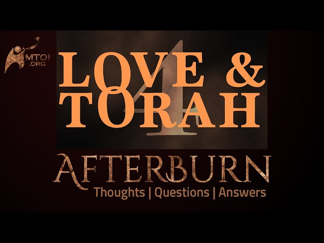 Afterburn: Thoughts, Q&A on Love and Torah - Part 4
