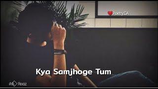 Kya Samjhoge Tum Humari Benaam Mohabbat Ko | shayari status for WhatsApp | Poetry.GA