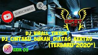 Download DJ_VIRALL_TIKTOK_DJ_CINTAKU_BUKAN_DIATAS_KERTAS(TERBARU*2020*)