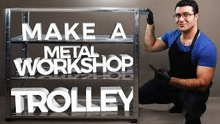 How To Make a Metal Workshop Trolley