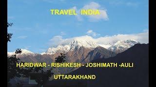 India Travel- Haridwar-Rishikesh- Joshimath -Auli