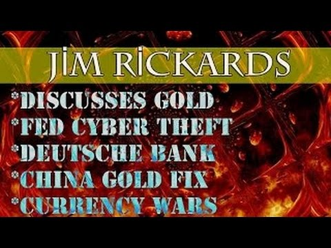 James Rickards: Discusses Gold, Fed Cyber Theft, Deutsche Bank, China Gold Fix, Currency W
