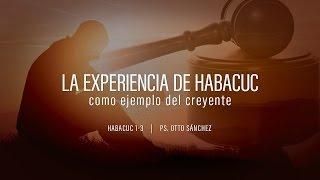 """""""La experiencia de Habacuc como ejemplo al creyente"""" Habacuc 1-3 Ps. Otto Sánchez"""