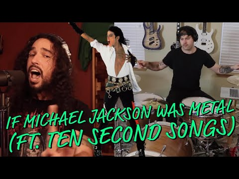 if michael jackson was metal (ft. ten second songs)