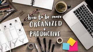 how to Be More Organized & Productive  10 Habits for Life Organization
