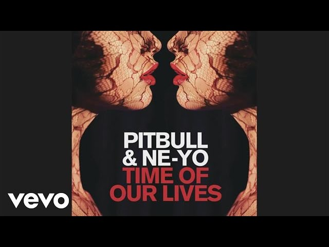 Pitbull, Ne-Yo – Time Of Our Lives (Audio)
