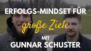 Große Ziele erreichen -  Mit diesem Erfolgs-Mindset klappt's garantiert | Gunnar Schuster