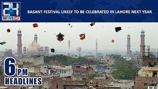 """Basant in Lahore"" | News Headlines | 6:00 PM | 18 Dec 2018 | 24 News HD"