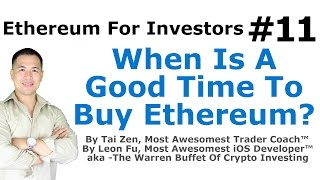 Ethereum For Investors #11 - When Is A Good Time To Buy Ethereum (ETH)? - By Tai Zen
