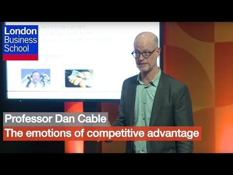 Professor Dan Cable - The emotions of competitive advantage | London Business School