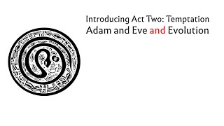 Introducing Act Two Adam and Eve and Evolution