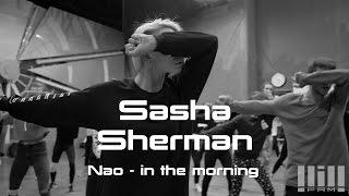 Sasha Sherman // Nao - in the morning // 2016