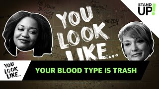You Look Like... Your Blood Type Is Trash