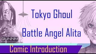 [Re-Upload] Battle Angel Alita and Tokyo Ghoul Comic Introduction