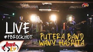 (LIVE FULL) - WANY HASRITA & PUTERA BAND : FB ROCK HOT