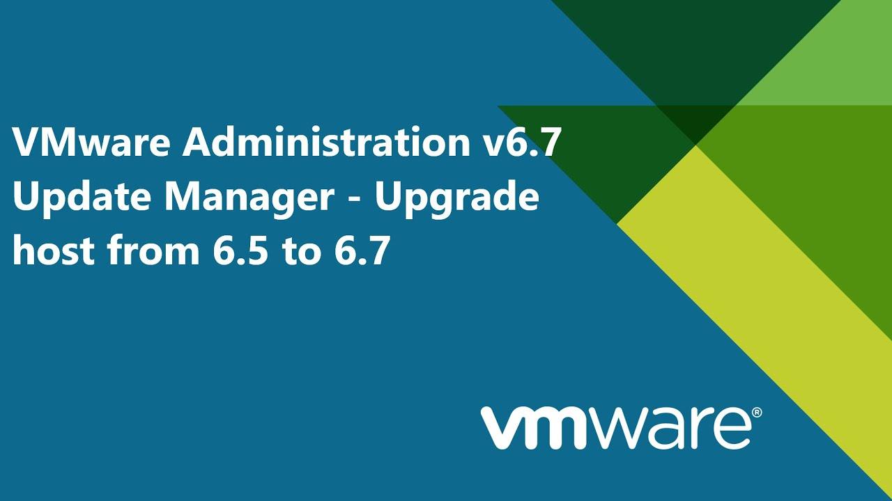 Download 36. VMware Administration v6.7 - Update Manager - Upgrade  Host  from v6.5 to v6.7